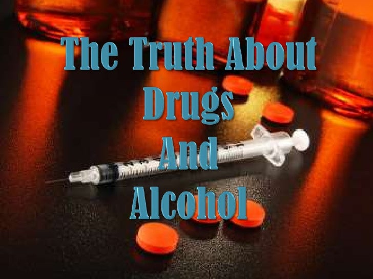 The Truth About <br />Drugs <br />And<br />Alcohol<br />