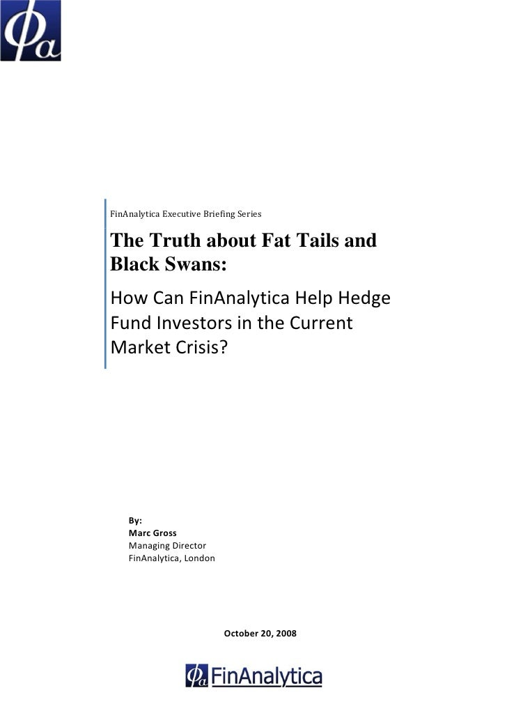 FinAnalytica Executive Briefing Series       The Truth about Fat Tails and     Black Swans:     How Can FinAnalytica Help ...