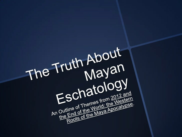The Truth About Mayan Eschatology