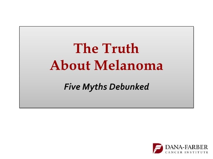 The TruthAbout Melanoma Five Myths Debunked