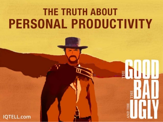 The truth about personal productivity - the good the bad and the ugly
