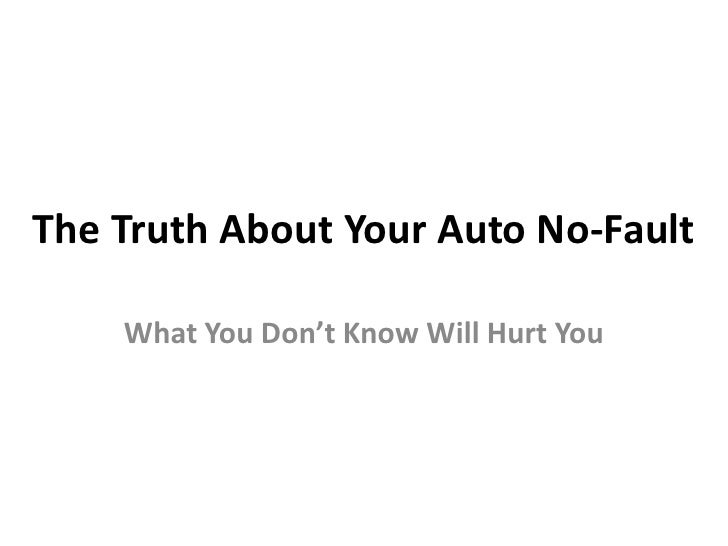 The Truth About Your Auto No-Fault<br />What You Don't Know Will Hurt You<br />