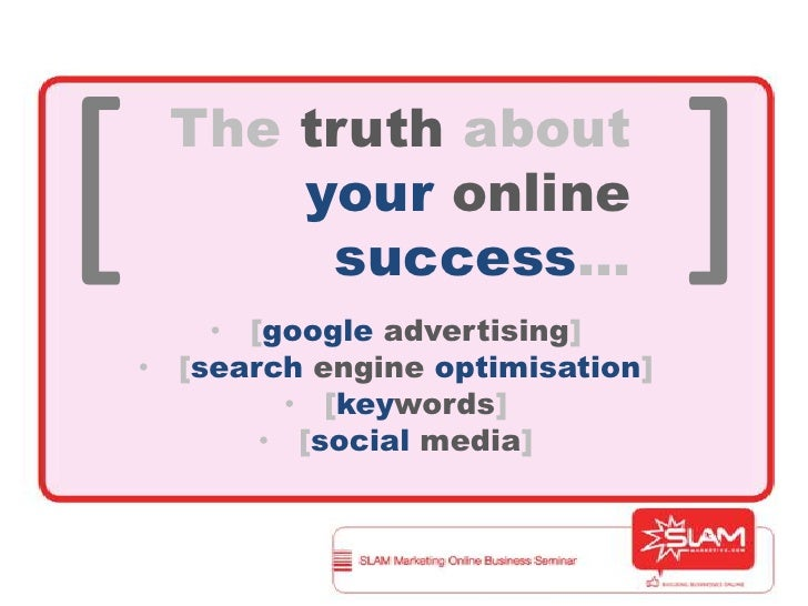 ]<br />[<br />Thetruth aboutyour online success…<br /><ul><li>[google advertising]