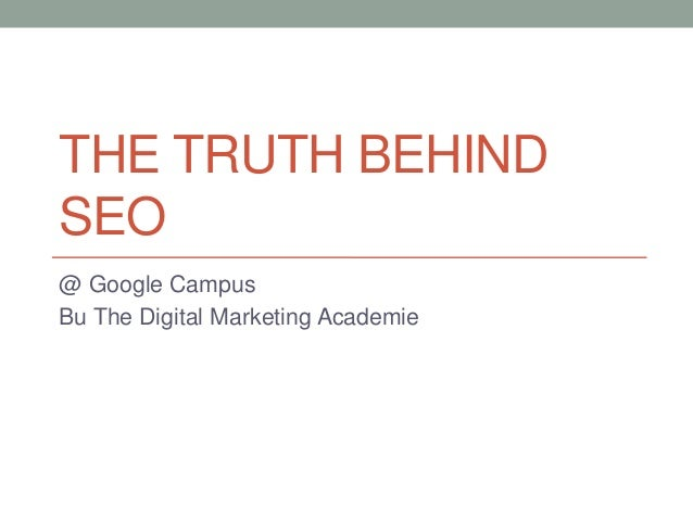 THE TRUTH BEHIND SEO @ Google Campus Bu The Digital Marketing Academie