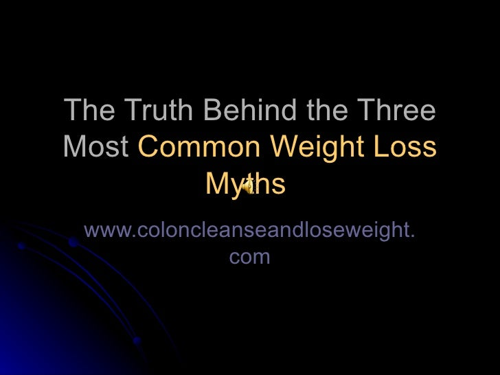 The Truth Behind the Three Most Common Weight Loss Myths