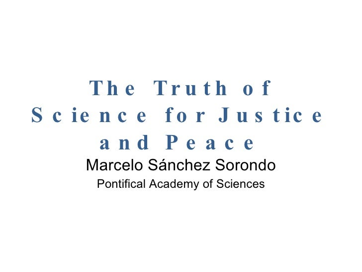 The Truth of Science for Justice and Peace Marcelo Sánchez Sorondo Pontifical Academy of Sciences