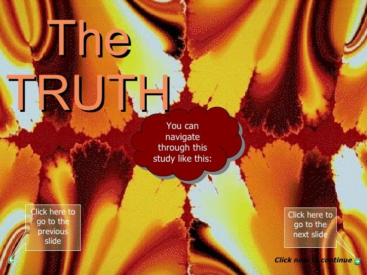 The TRUTH PART 4 You can navigate through this study like this: Click here to go to the next slide Click now to continue C...
