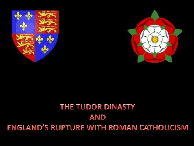 The Tudor Dinasty and England's Rupture with Roman Catholicism