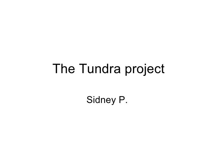 The Tundra project Sidney P.