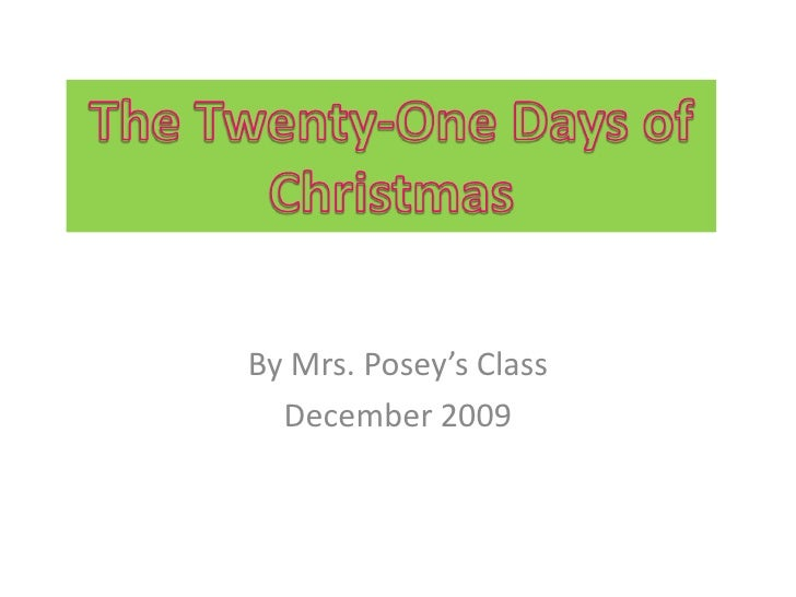 By Mrs. Posey's Class<br />December 2009<br />The Twenty-One Days of Christmas<br />