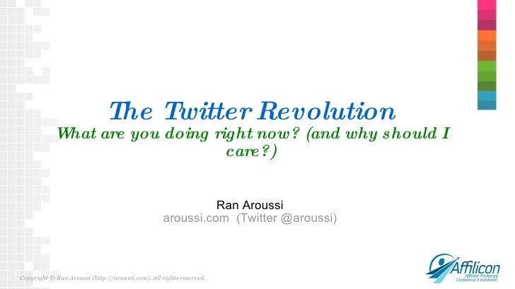 The Twitter Revolution What are you doing right now? (and why should I care?) Ran Aroussi aroussi.com  (Twitter @aroussi) ...