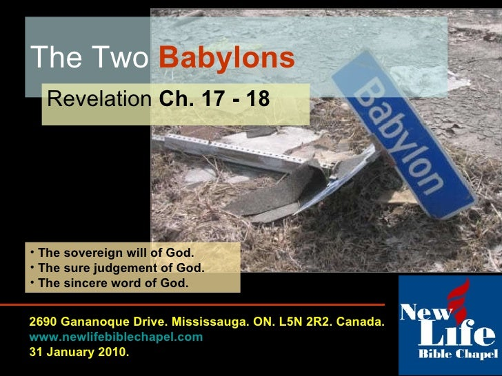 The Two  Babylons  Revelation  Ch. 17 - 18 2690 Gananoque Drive. Mississauga. ON. L5N 2R2. Canada. www.newlifebiblechapel....