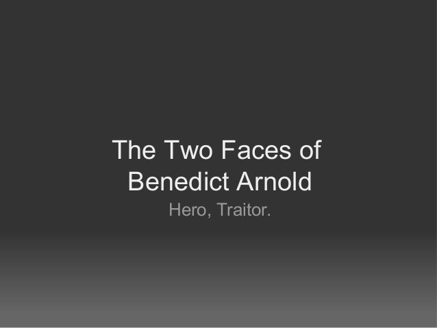 The Two Faces of Benedict Arnold Hero, Traitor.