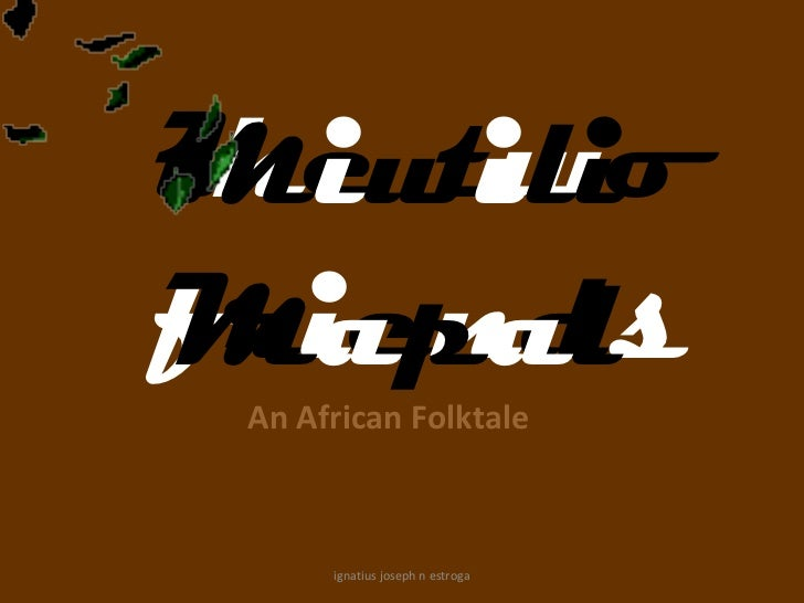the twoMiwilifriendsMapal An African Folktale      ignatius joseph n estroga
