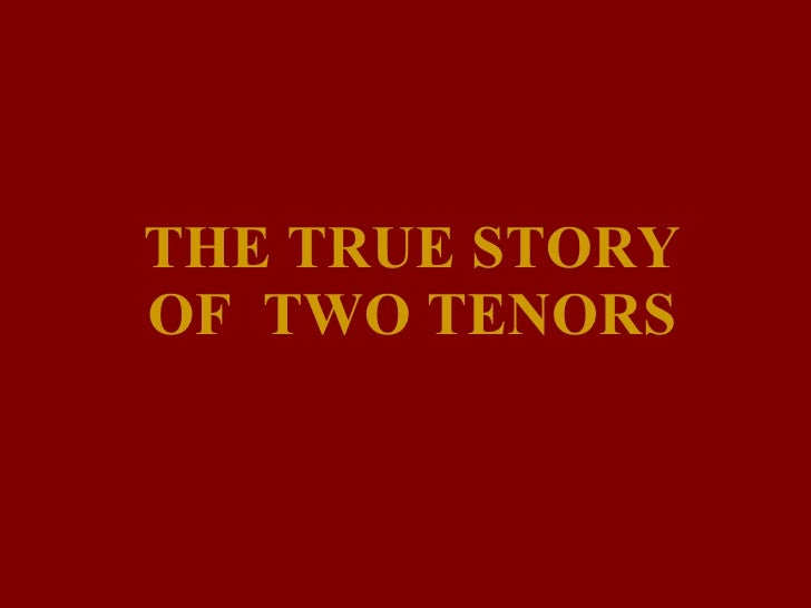 THE TRUE STORY OF  TWO TENORS