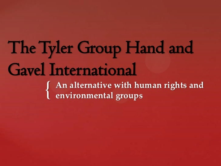 The Tyler Group Hand andGavel International    {   An alternative with human rights and        environmental groups