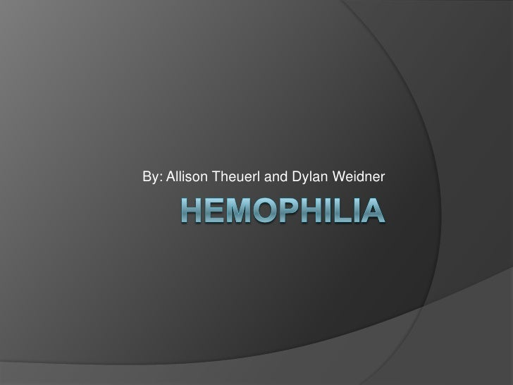 Hemophilia<br />By: Allison Theuerl and Dylan Weidner<br />