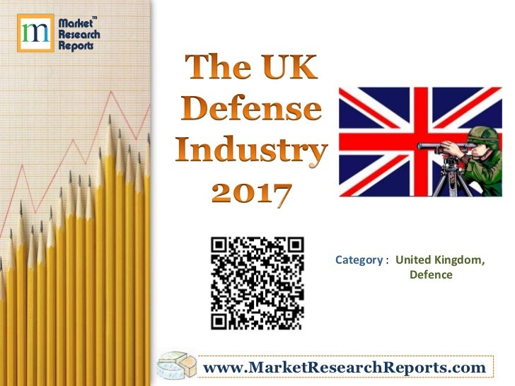 The UK Defense Industry 2017 Market Research Report