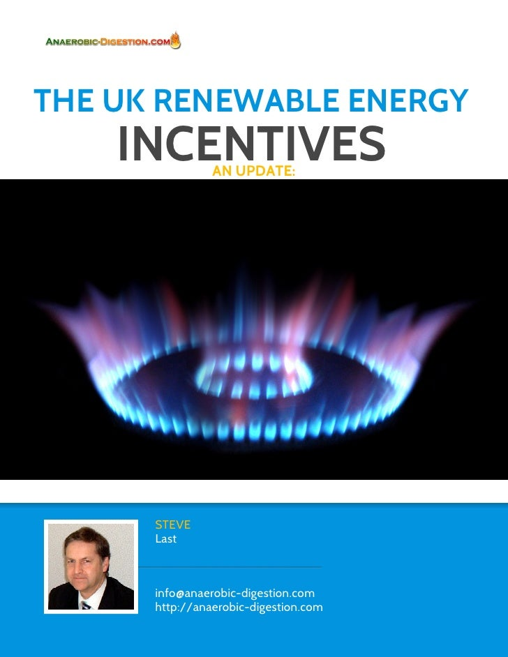 THE UK RENEWABLE ENERGY    INCENTIVES  AN UPDATE:      STEVE      Last      info@anaerobic-digestion.com      http://anaer...