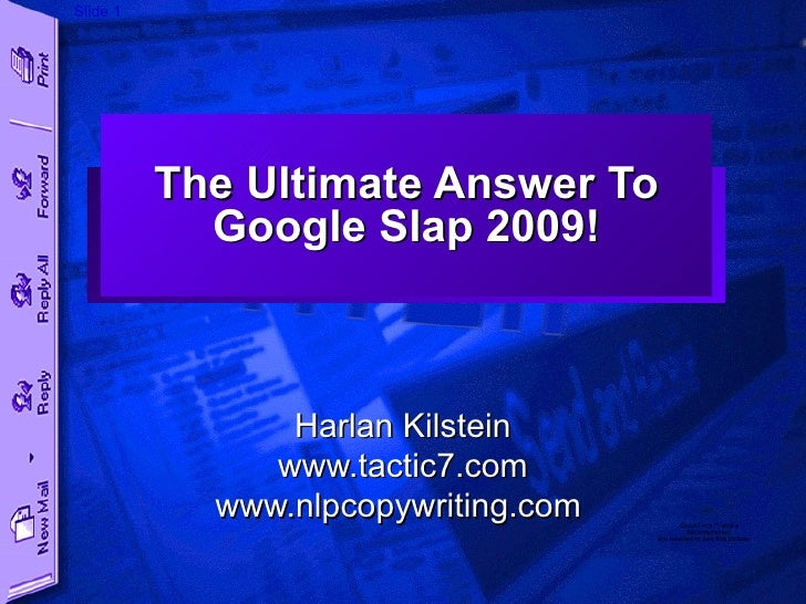 The Ultimate Answer To Google Slap 2009! Harlan Kilstein www.tactic7.com www.nlpcopywriting.com