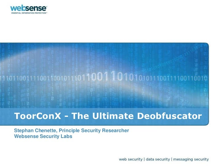 ToorConX - The Ultimate DeobfuscatorStephan Chenette, Principle Security ResearcherWebsense Security Labs