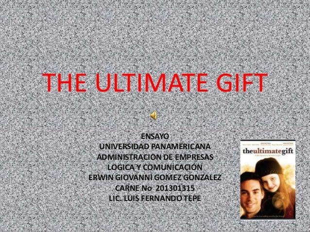 THE ULTIMATE GIFT                  ENSAYO      UNIVERSIDAD PANAMERICANA     ADMINISTRACION DE EMPRESAS       LOGICA Y COMU...