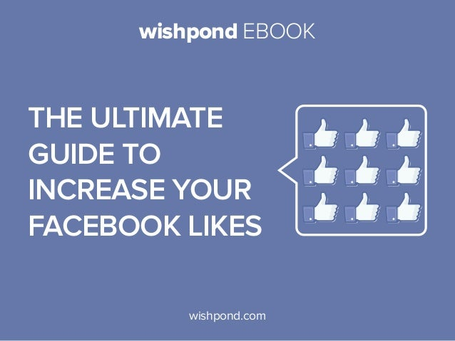 wishpond EBOOK  The Ultimate Guide to Increase Your Facebook Likes wishpond.com