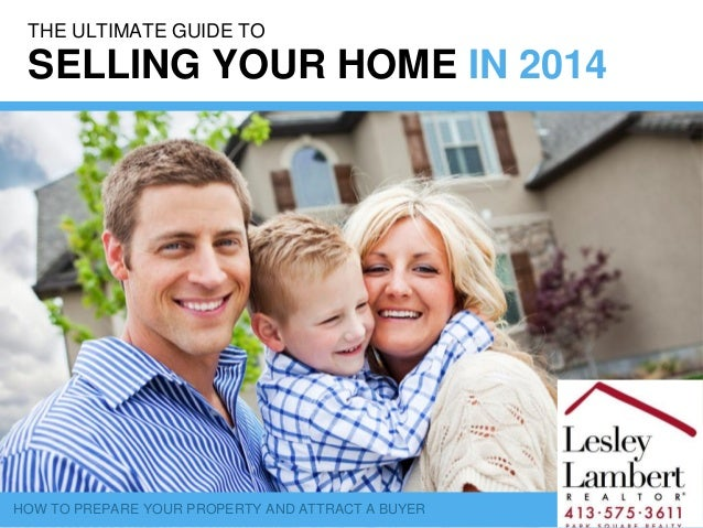 HOW TO PREPARE YOUR PROPERTY AND ATTRACT A BUYER THE ULTIMATE GUIDE TO SELLING YOUR HOME IN 2014