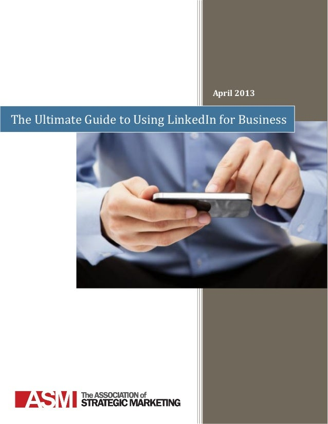 April 2013The Ultimate Guide to Using LinkedIn for Business