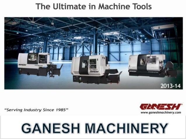The Ultimate in Machine Tools: Ganesh Machinery
