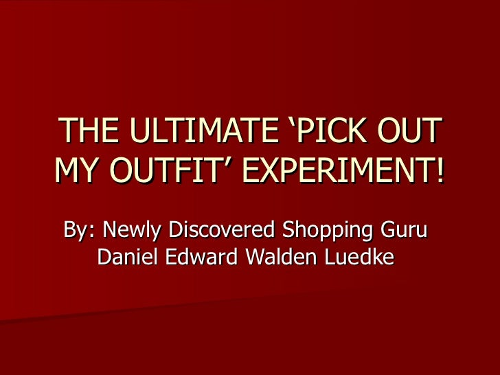 THE ULTIMATE 'PICK OUT MY OUTFIT' EXPERIMENT! By: Newly Discovered Shopping Guru Daniel Edward Walden Luedke