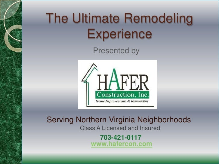 The Ultimate Remodeling Experience<br />Presented by<br />Serving Northern Virginia Neighborhoods<br />Class A Licensed an...