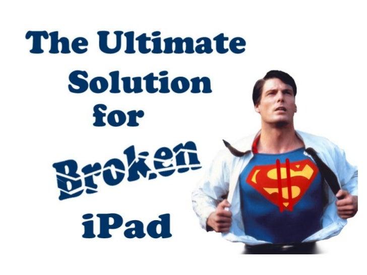The ultimate soultion for broken i pad