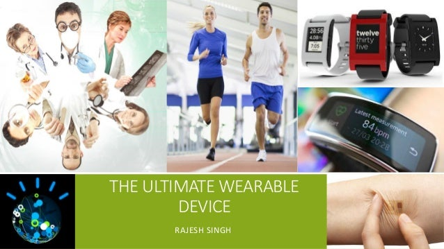 THE ULTIMATE WEARABLE DEVICE RAJESH SINGH