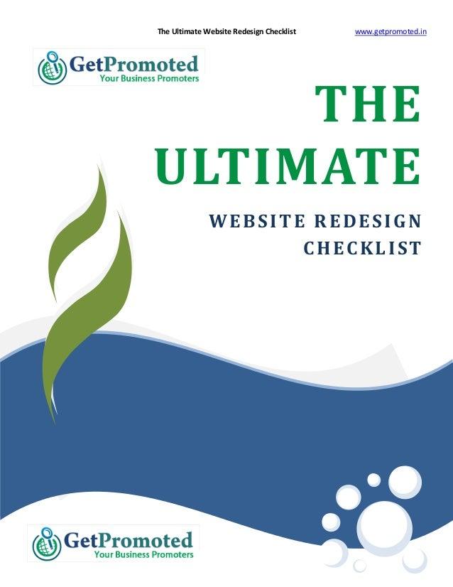 The Ultimate Website Redesign Checklist www.getpromoted.inTHEULTIMATEWEBSITE REDESIGNCHECKLISTW W W . G E T P R O M O T E ...