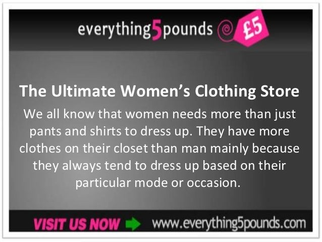 The Ultimate Women's Clothing Store We all know that women needs more than just  pants and shirts to dress up. They have m...