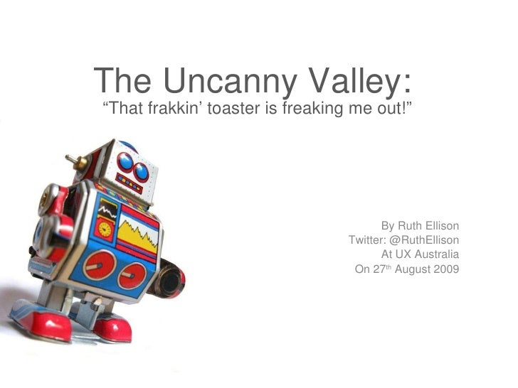 "The Uncanny Valley:  ""That frakkin' toaster is freaking me out!"" By Ruth Ellison Twitter: @RuthEllison At UX Australia On ..."
