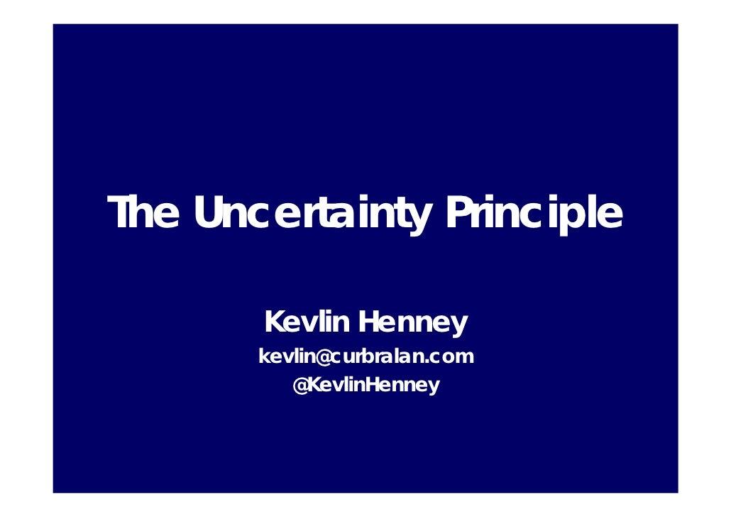 The Uncertainty Principle         Kevlin Henney        kevlin@curbralan.com           @KevlinHenney