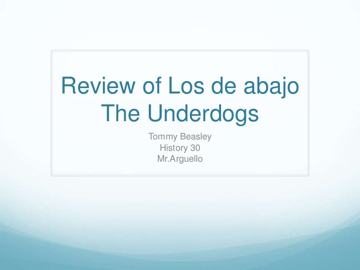 Review of Los de abajoThe Underdogs<br />Tommy Beasley<br />History 30<br />Mr.Arguello<br />