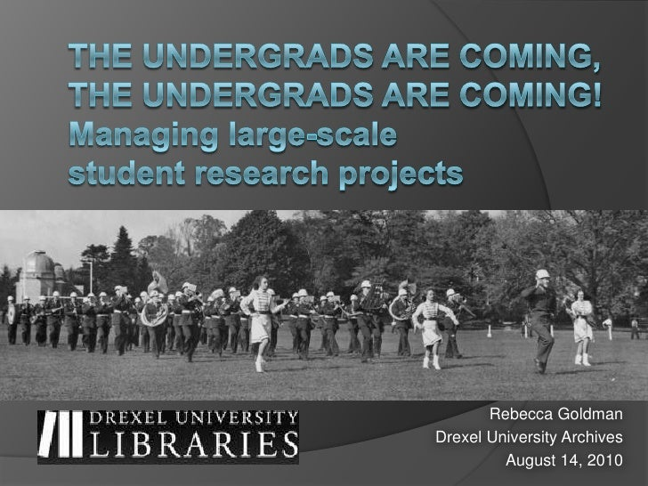The undergrads are coming, the undergrads are coming! Managing large-scale student research projects<br />Rebecca Goldman<...