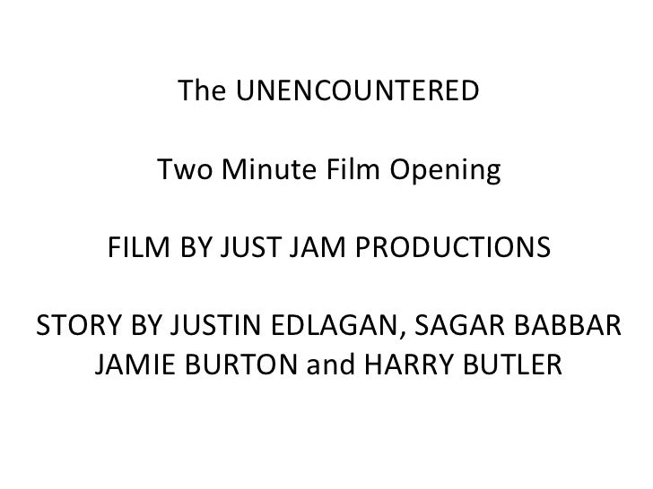 The UNENCOUNTERED Two Minute Film Opening FILM BY JUST JAM PRODUCTIONS STORY BY JUSTIN EDLAGAN,  SAGAR BABBAR JAMIE BURTON...