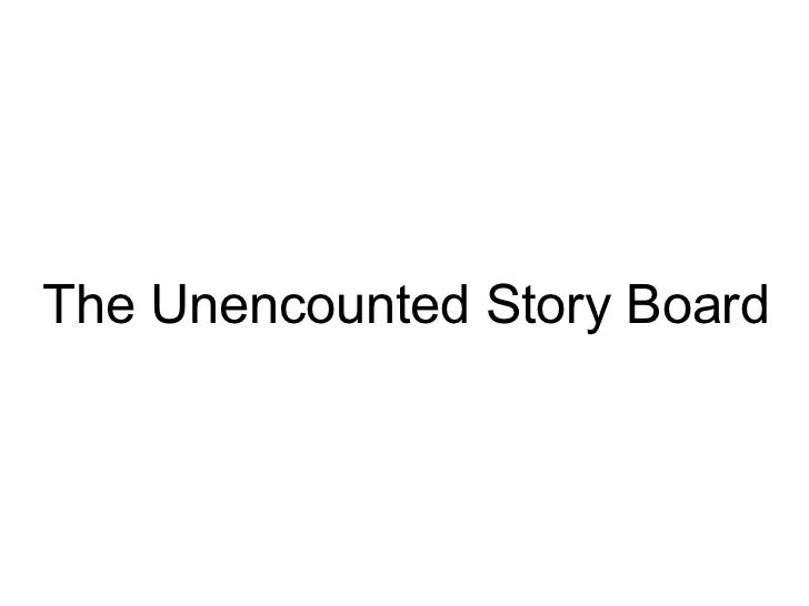 The Unencounted Story Board