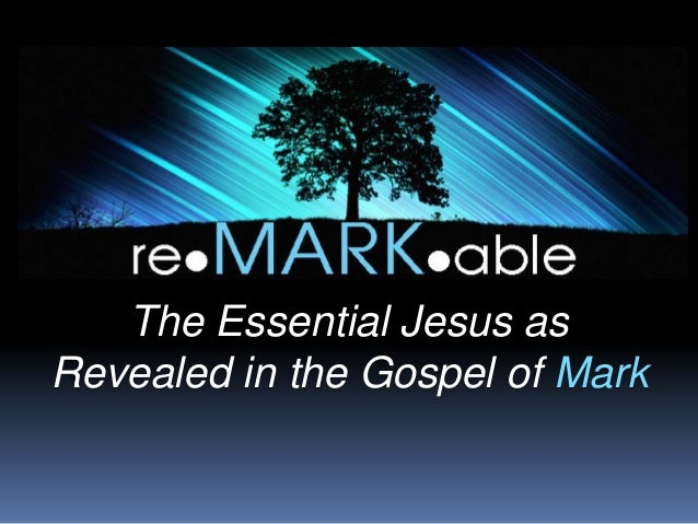 The Essential Jesus asRevealed in the Gospel of Mark