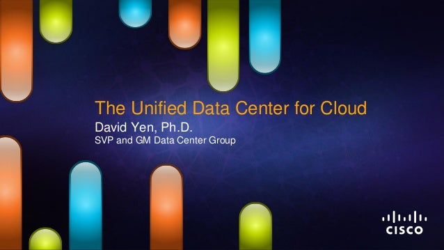 The Unified Data Center for CloudDavid Yen, Ph.D.SVP and GM Data Center Group