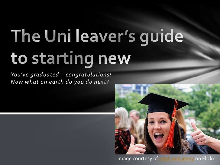 You've graduated – congratulations!Now what on earth do you do next?                                      Image courtesy o...