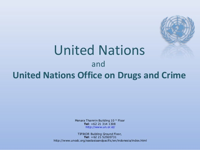 United Nations and United Nations Office on Drugs and Crime Menara Thamrin Building 10 th Floor Tel: +62 21 314 1308 http:...