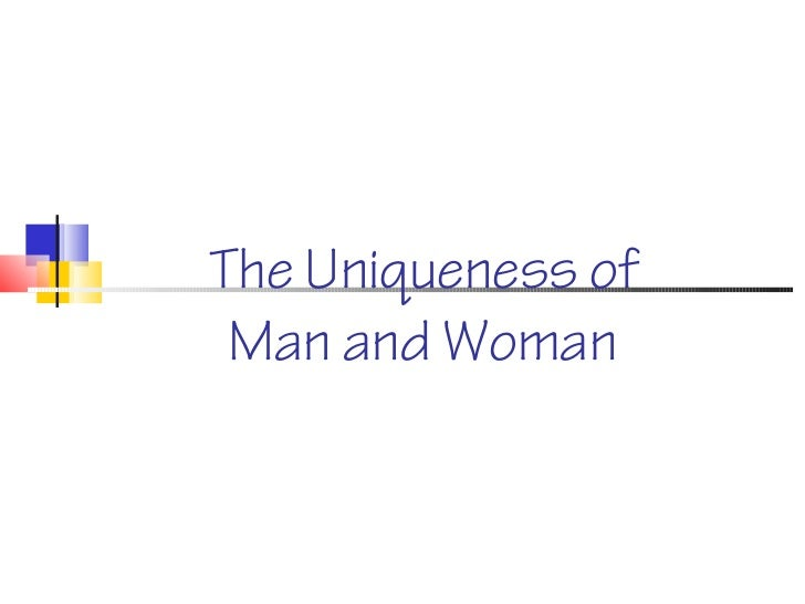 The Uniqueness of Man and Woman