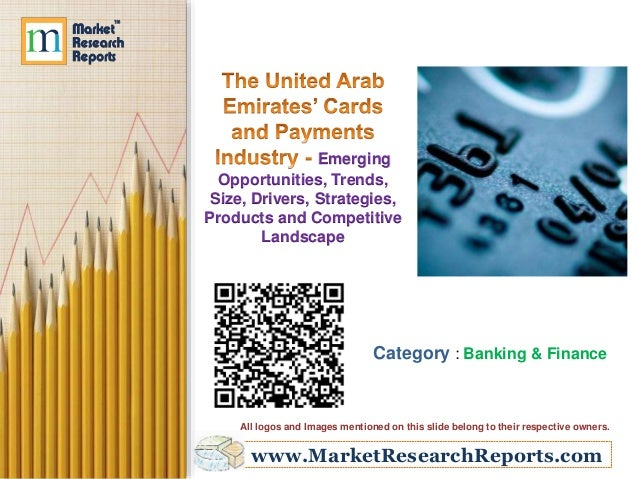 The United Arab Emirates' Cards and Payments Industry: Emerging Opportunities, Trends, Size, Drivers, Strategies, Products and Competitive Landscape