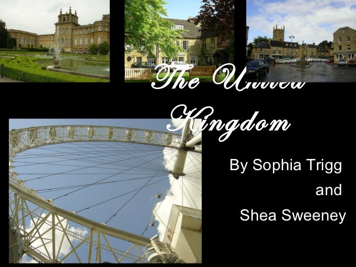 By Sophia Trigg  and  Shea Sweeney The United Kingdom