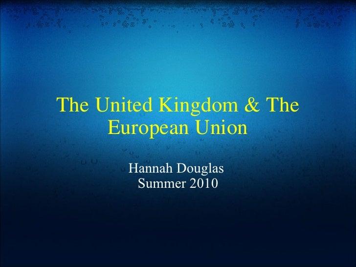 The United Kingdom & The European Union Hannah Douglas  Summer 2010